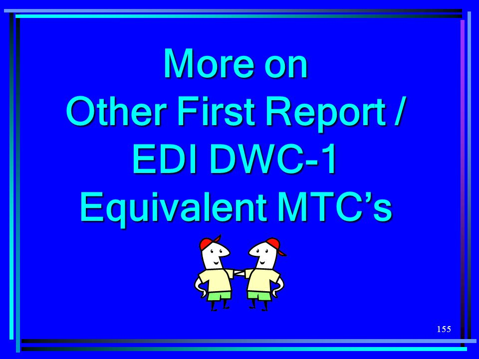 More on Other First Report / EDI DWC-1 Equivalent MTC's