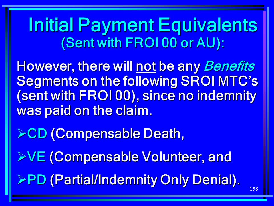 Initial Payment Equivalents (Sent with FROI 00 or AU):