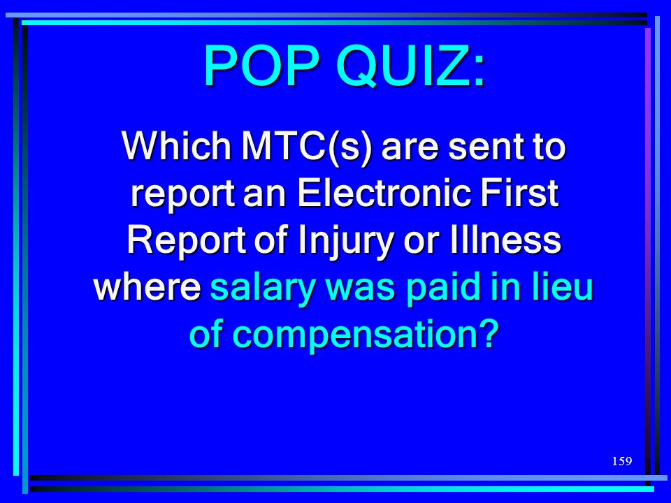 POP QUIZ: Which MTC(s) are sent to report an Electronic First Report of Injury or Illness where salary was paid in lieu of compensation