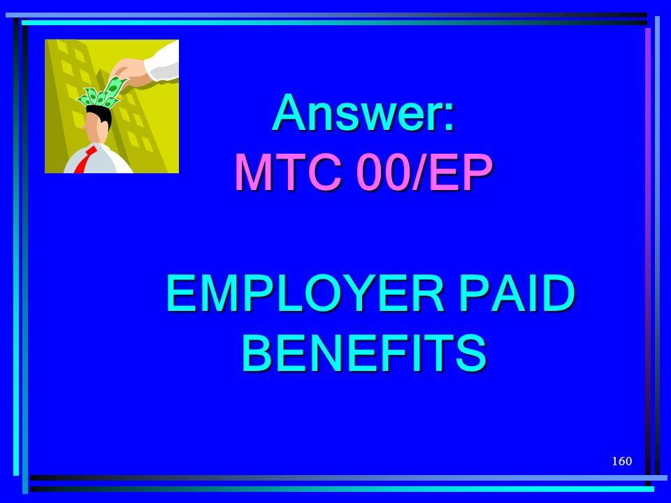 Answer: MTC 00/EP EMPLOYER PAID BENEFITS