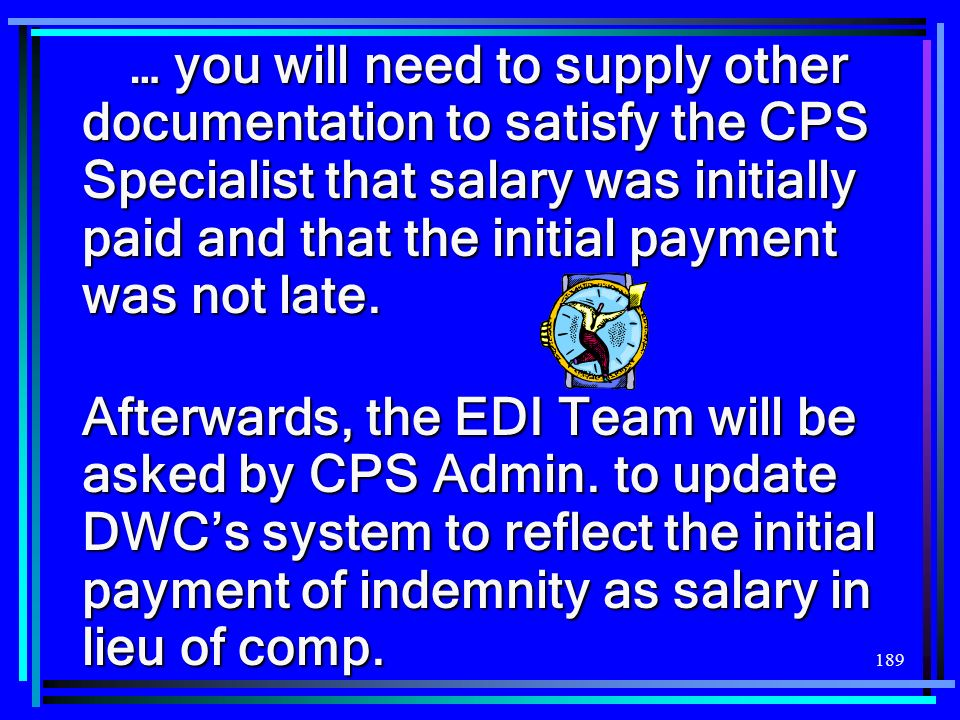 … you will need to supply other documentation to satisfy the CPS Specialist that salary was initially paid and that the initial payment was not late.