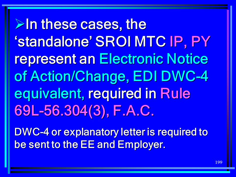 In these cases, the 'standalone' SROI MTC IP, PY represent an Electronic Notice of Action/Change, EDI DWC-4 equivalent, required in Rule 69L-56.304(3), F.A.C.
