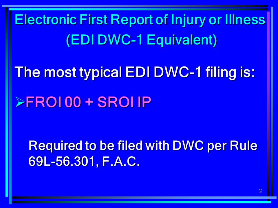 The most typical EDI DWC-1 filing is: FROI 00 + SROI IP