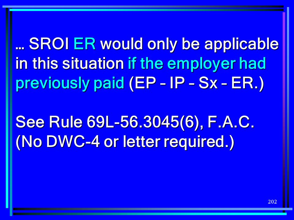 … SROI ER would only be applicable in this situation if the employer had previously paid (EP – IP – Sx – ER.)