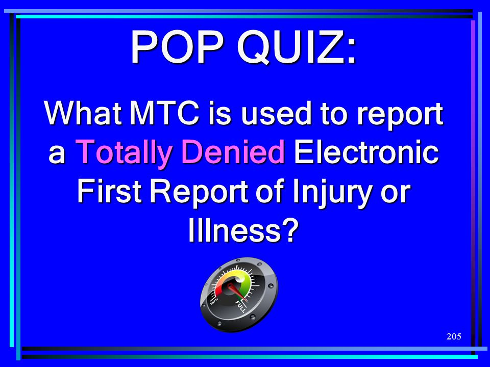 POP QUIZ: What MTC is used to report a Totally Denied Electronic First Report of Injury or Illness