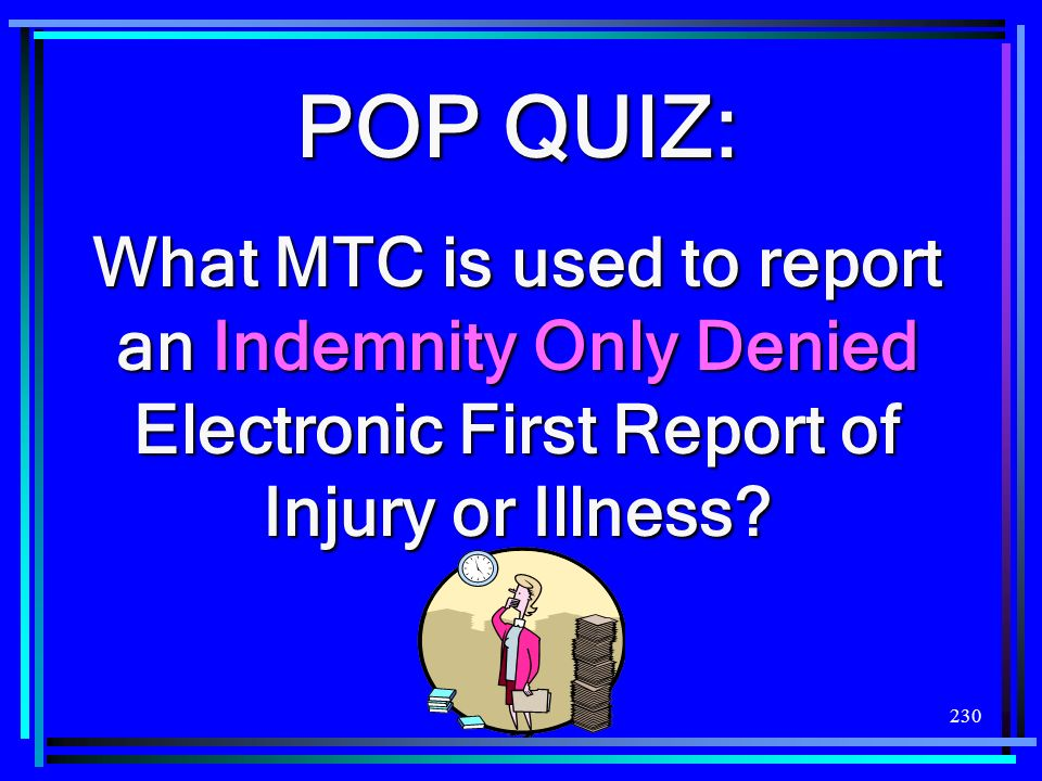 POP QUIZ: What MTC is used to report an Indemnity Only Denied Electronic First Report of Injury or Illness