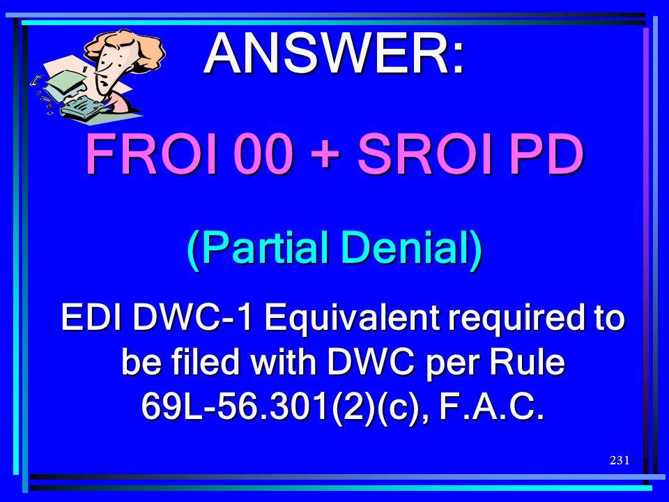 ANSWER: FROI 00 + SROI PD (Partial Denial)