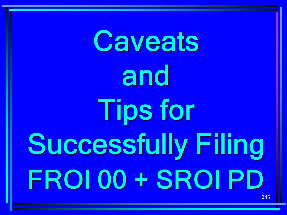 Caveats and Tips for Successfully Filing FROI 00 + SROI PD