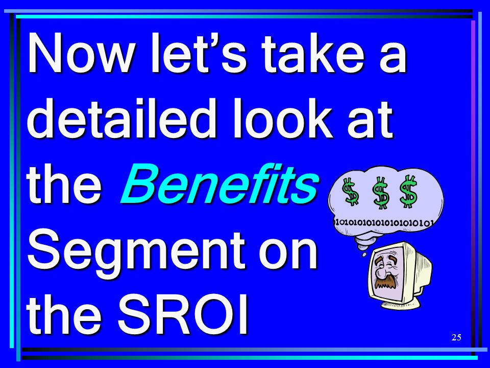 Now let's take a detailed look at the Benefits Segment on the SROI