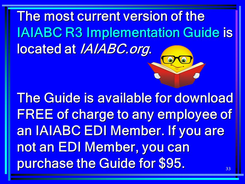 The most current version of the IAIABC R3 Implementation Guide is located at IAIABC.org.