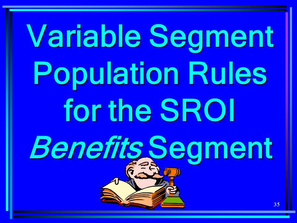 Variable Segment Population Rules for the SROI Benefits Segment