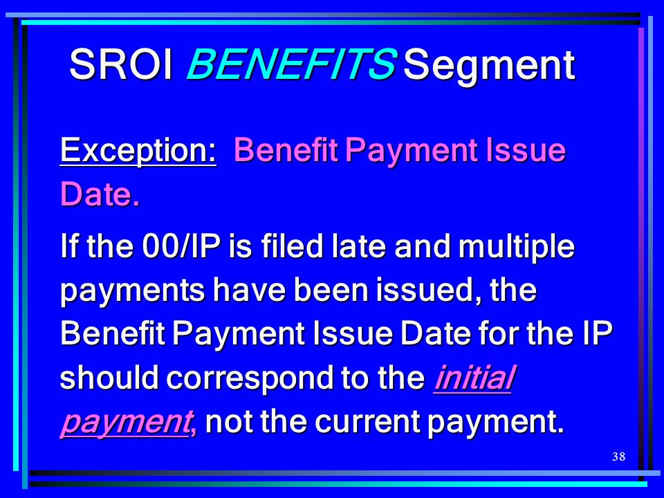 SROI BENEFITS Segment Exception: Benefit Payment Issue Date.
