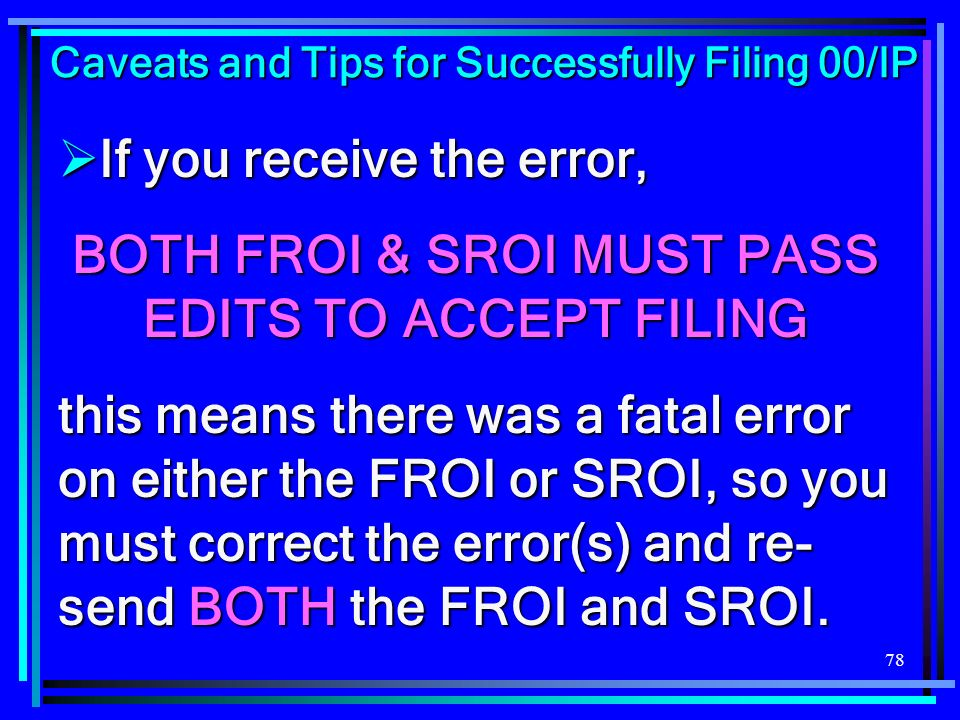 BOTH FROI & SROI MUST PASS EDITS TO ACCEPT FILING