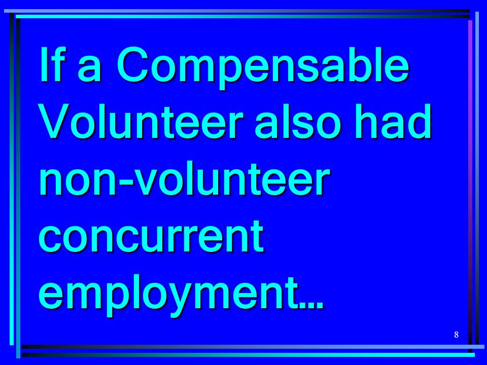 If a Compensable Volunteer also had non-volunteer concurrent employment…