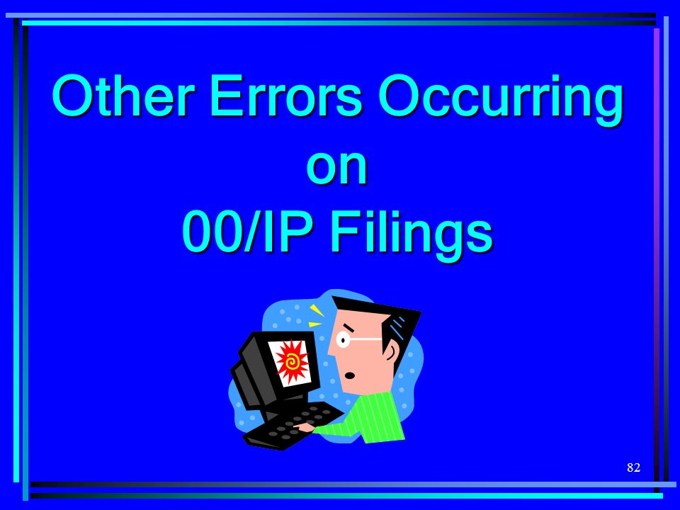 Other Errors Occurring on 00/IP Filings
