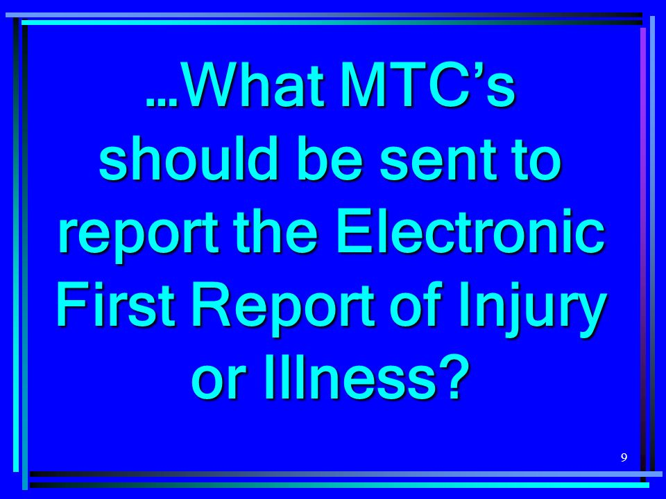 …What MTC's should be sent to report the Electronic First Report of Injury or Illness