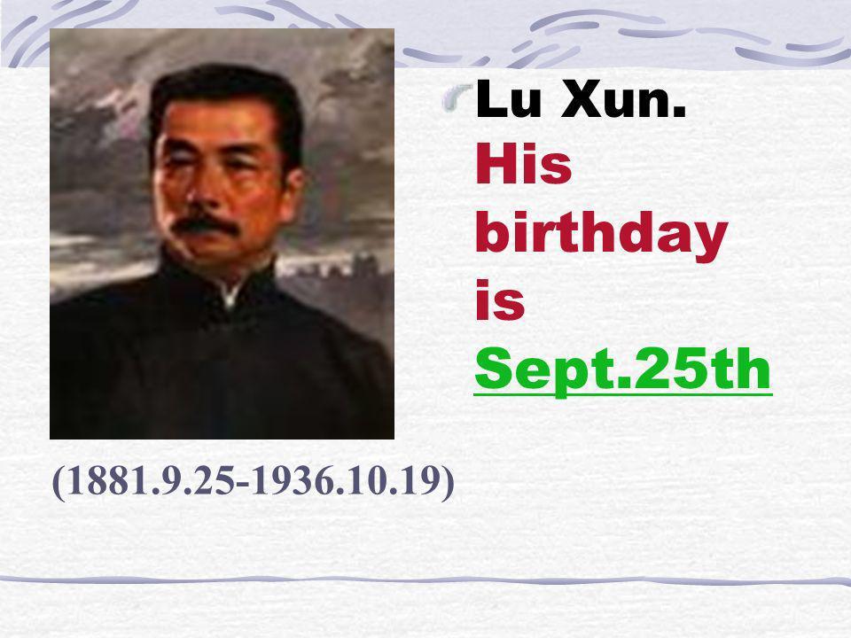 Lu Xun. His birthday is Sept.25th