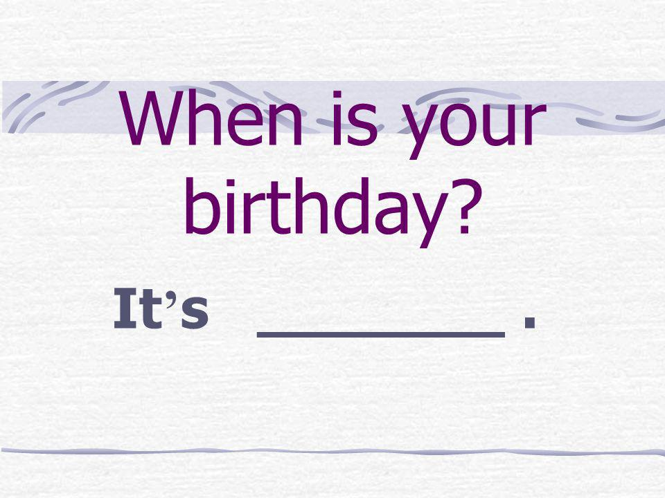 When is your birthday It's _______ .
