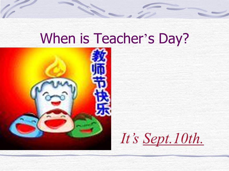When is Teacher's Day It's Sept.10th.