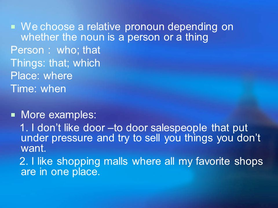 We choose a relative pronoun depending on whether the noun is a person or a thing