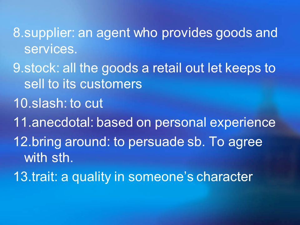 8.supplier: an agent who provides goods and services.