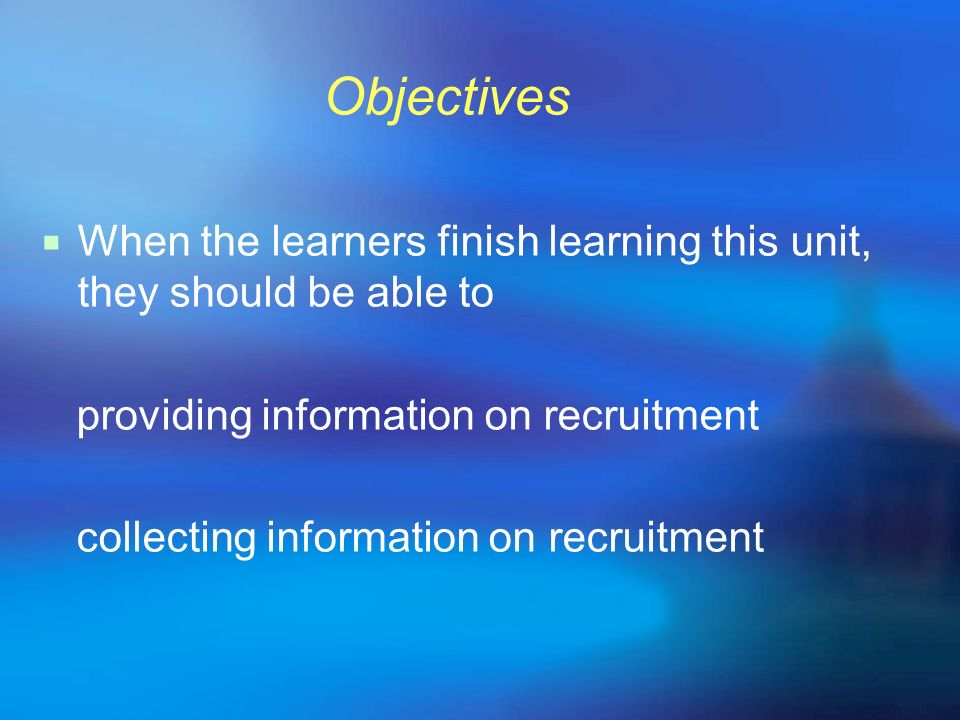 Objectives When the learners finish learning this unit, they should be able to. providing information on recruitment.