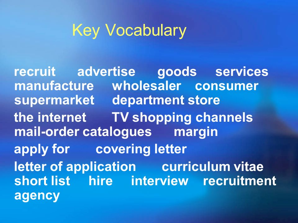 Key Vocabulary recruit advertise goods services manufacture wholesaler consumer supermarket department store.