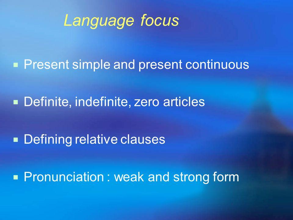 Language focus Present simple and present continuous. Definite, indefinite, zero articles. Defining relative clauses.