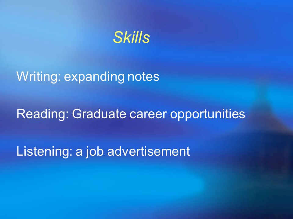 Skills Writing: expanding notes Reading: Graduate career opportunities
