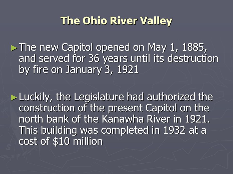 The Ohio River Valley The new Capitol opened on May 1, 1885, and served for 36 years until its destruction by fire on January 3, 1921.
