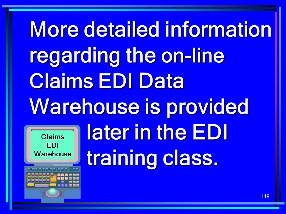 More detailed information regarding the on-line Claims EDI Data Warehouse is provided later in the EDI training class.