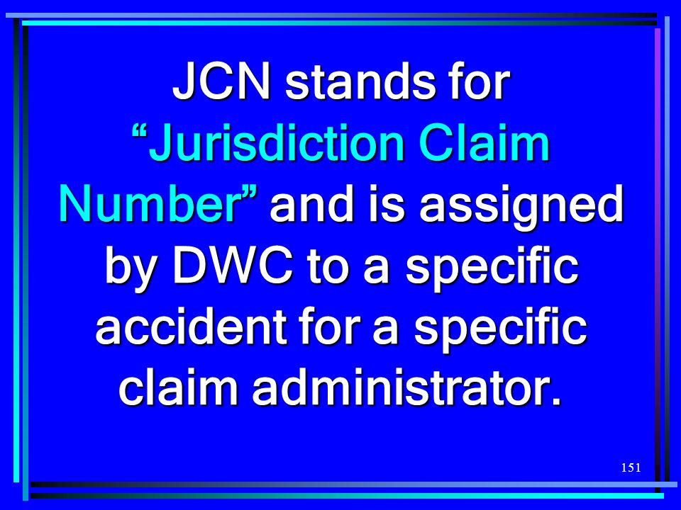 JCN stands for Jurisdiction Claim Number and is assigned by DWC to a specific accident for a specific claim administrator.