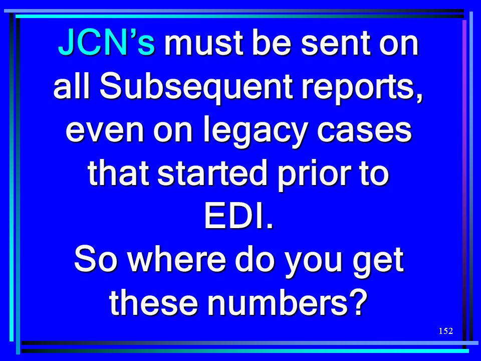 JCN's must be sent on all Subsequent reports, even on legacy cases that started prior to EDI.