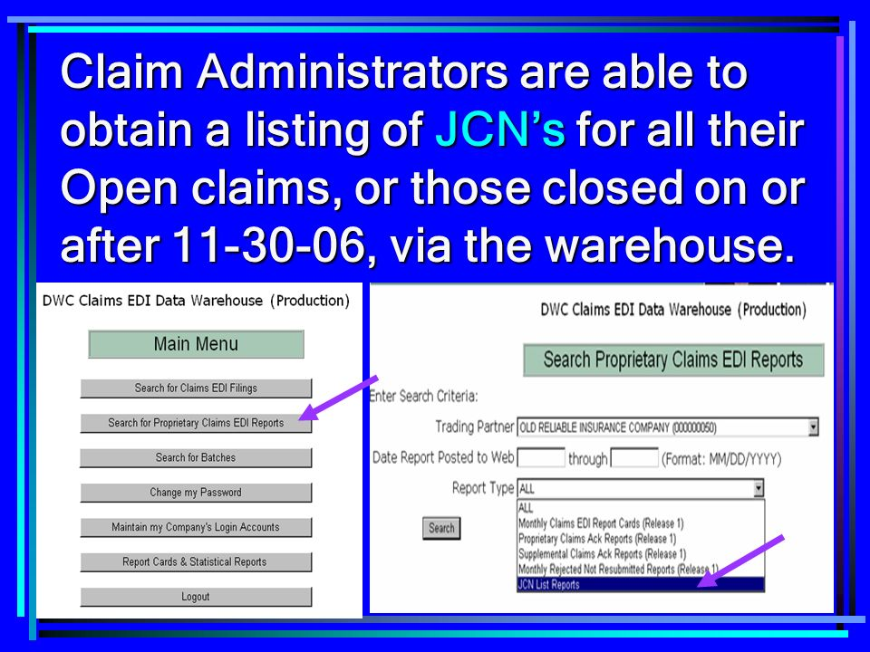 Claim Administrators are able to obtain a listing of JCN's for all their Open claims, or those closed on or after 11-30-06, via the warehouse.