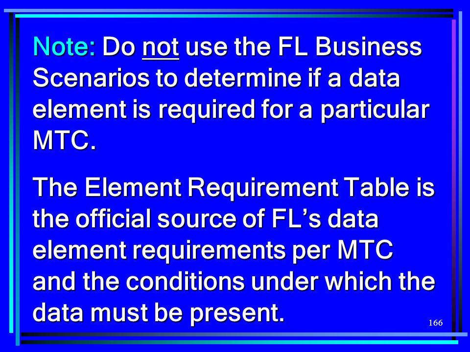 Note: Do not use the FL Business Scenarios to determine if a data element is required for a particular MTC.