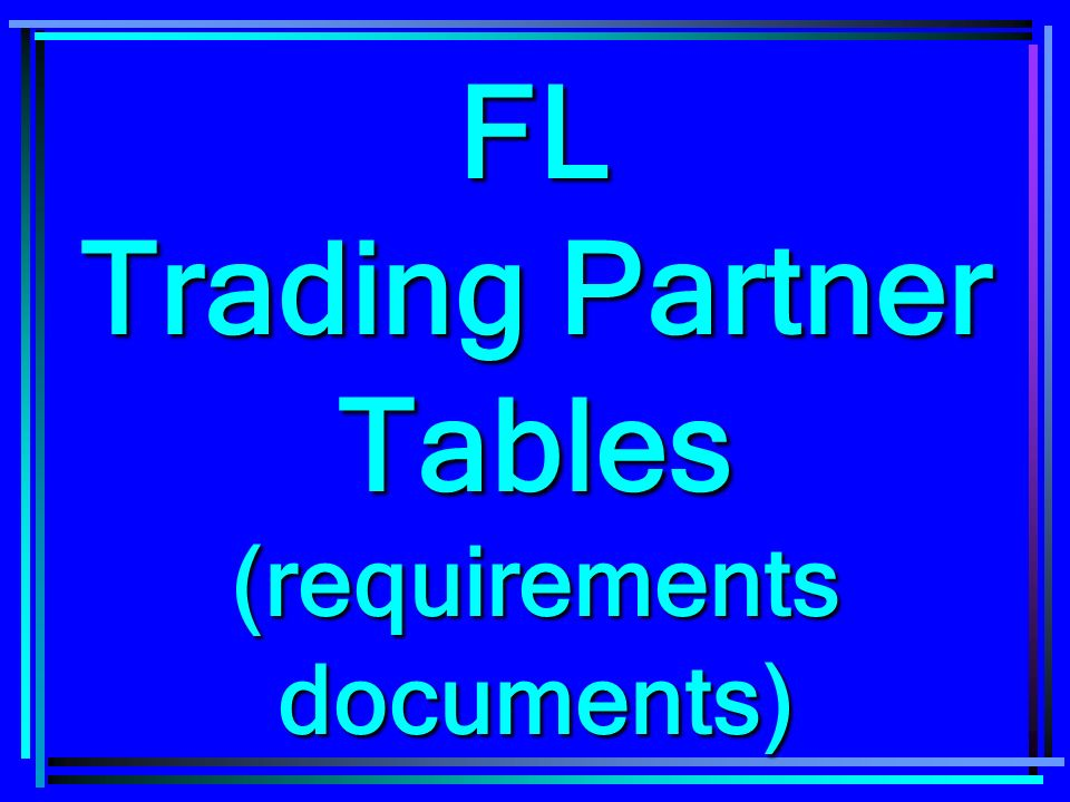 FL Trading Partner Tables (requirements documents)