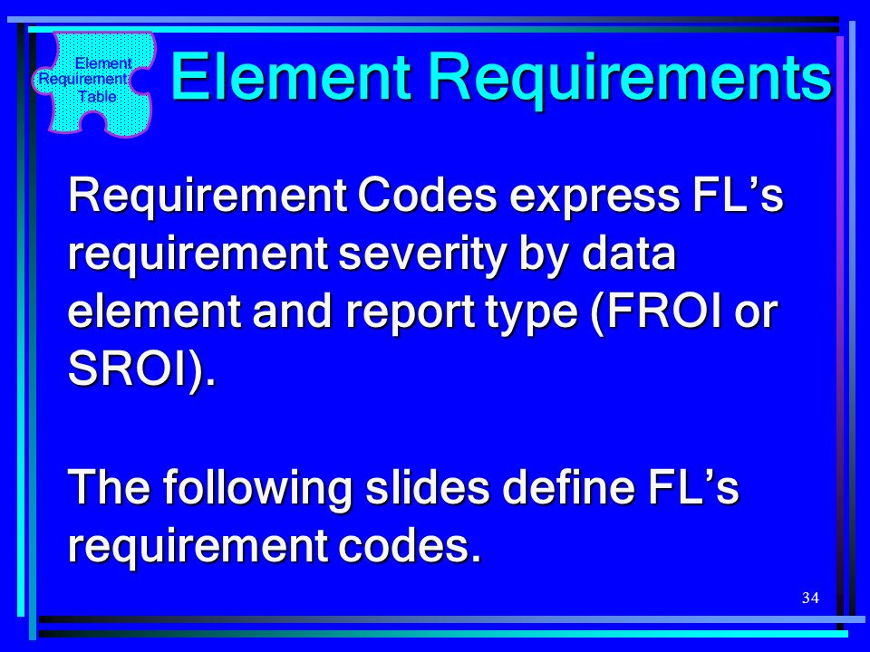 Element Requirements Requirement Codes express FL's requirement severity by data element and report type (FROI or SROI).
