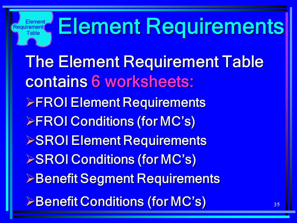 Element Requirements The Element Requirement Table contains 6 worksheets: FROI Element Requirements.