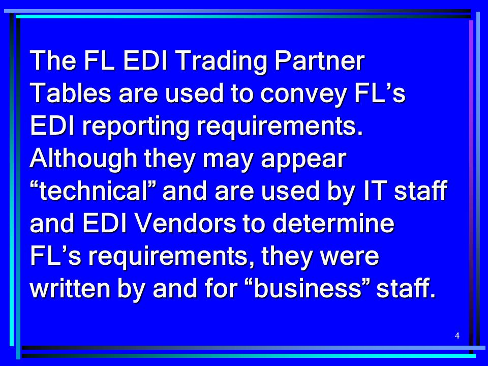 The FL EDI Trading Partner Tables are used to convey FL's EDI reporting requirements.