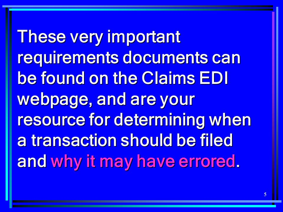These very important requirements documents can be found on the Claims EDI webpage, and are your resource for determining when a transaction should be filed and why it may have errored.