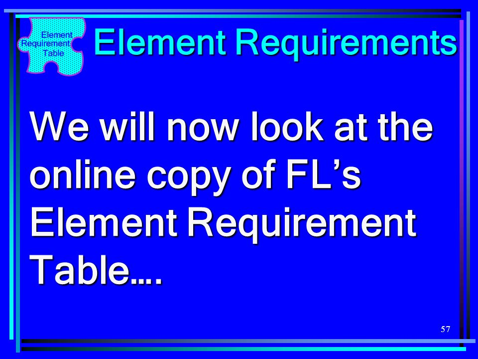 Element Requirements We will now look at the online copy of FL's Element Requirement Table….