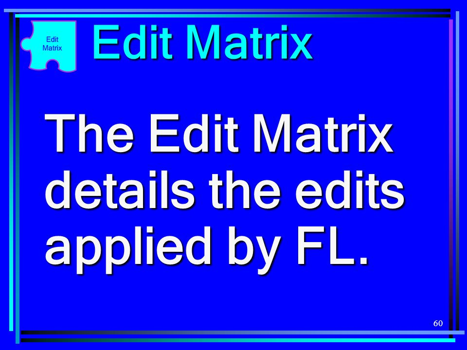 The Edit Matrix details the edits applied by FL.