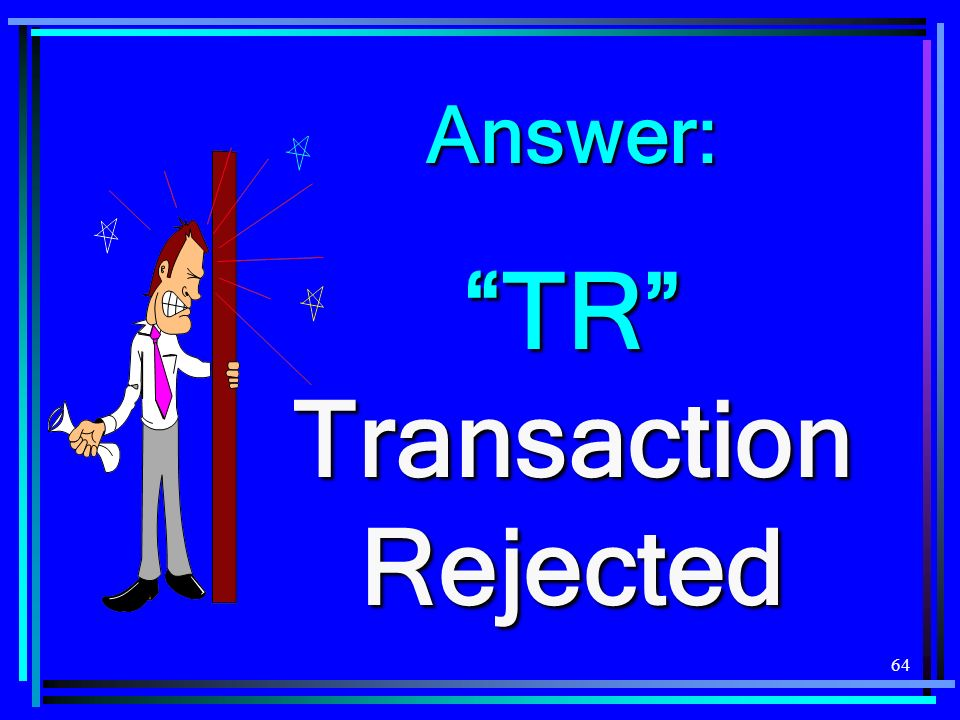 TR Transaction Rejected
