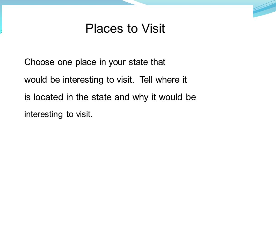 Places to Visit is located in the state and why it would be