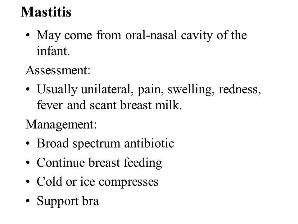 Mastitis May come from oral-nasal cavity of the infant. Assessment:
