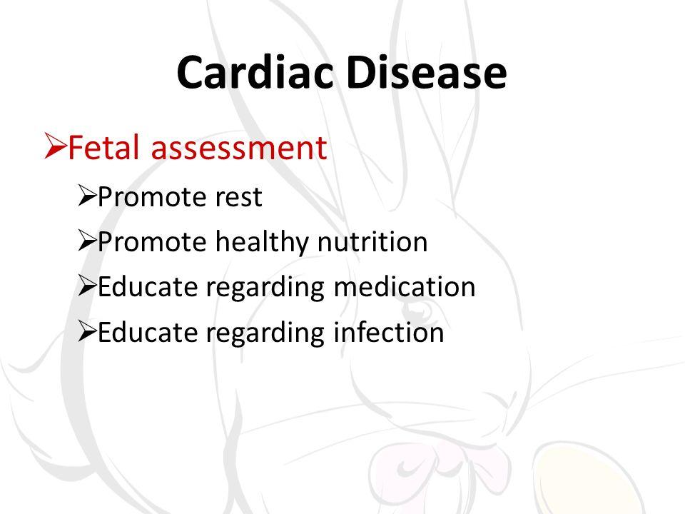 Cardiac Disease Fetal assessment Promote rest