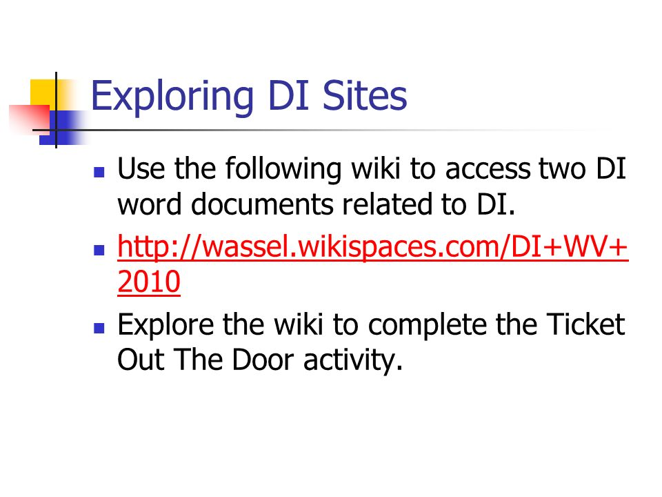 Exploring DI Sites Use the following wiki to access two DI word documents related to DI. http://wassel.wikispaces.com/DI+WV+2010.