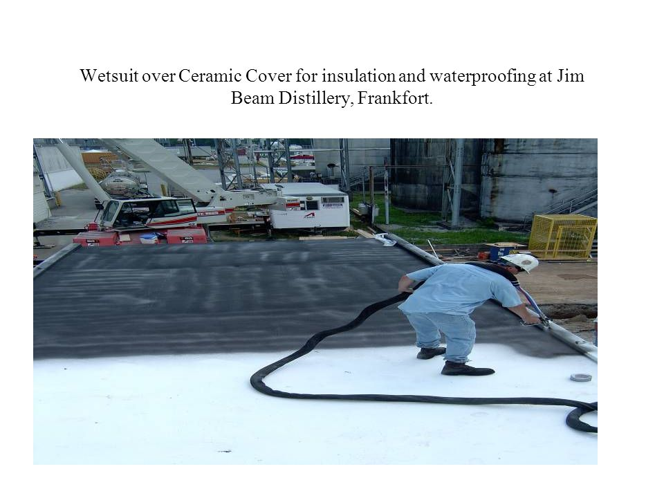 Wetsuit over Ceramic Cover for insulation and waterproofing at Jim Beam Distillery, Frankfort.