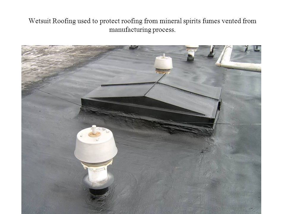 Wetsuit Roofing used to protect roofing from mineral spirits fumes vented from manufacturing process.
