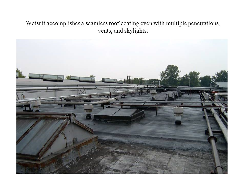 Wetsuit accomplishes a seamless roof coating even with multiple penetrations, vents, and skylights.